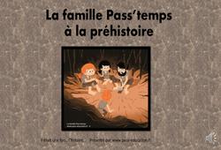 La famille pass'temps à la préhistoire - Paléolithique - Néolithique : 3eme, 4eme Primaire