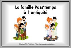La famille Pass'temps à l'antiquité - Diaporama : 3eme, 4eme Primaire